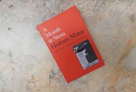 Hisham Matar: a month in Siena